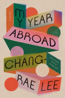 My Year Abroad : A Novel by Chang-rae Lee