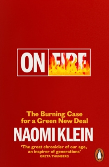 On Fire : The Burning Case for a Green New Deal by Naomi Klein