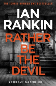 Rather Be the Devil : The superb Rebus No.1 bestseller (Inspector Rebus 21) by Ian Rankin