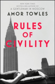 Rules of Civility : The stunning debut by the million-copy bestselling author of A Gentleman in Moscow by Amor Towles