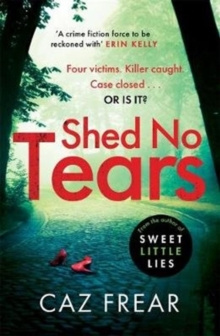 Shed No Tears by Caz Frear