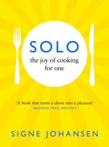 Solo : The Joy of Cooking for One by Signe Johansen