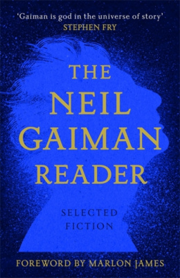 The Neil Gaiman Reader : Selected Fiction by Neil Gaiman (Author) , Marlon James (Foreword By)
