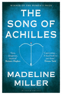 The Song of Achilles : Bloomsbury Modern Classics by Madeline Miller