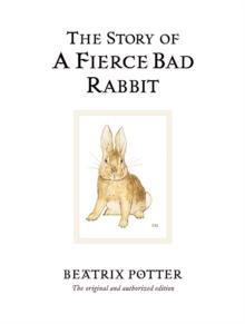 The Story of A Fierce Bad Rabbit : The original and authorized edition by Beatrix Potter