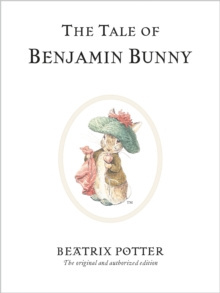 The Tale of Benjamin Bunny : The original and authorized edition by Beatrix Potter