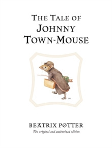 The Tale of Johnny Town-Mouse : The original and authorized edition by Beatrix Potter