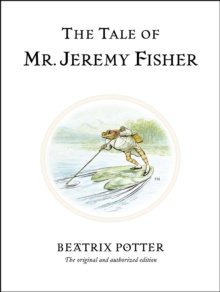 The Tale of Mr. Jeremy Fisher : The original and authorized edition by Beatrix Potter