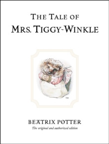 The Tale of Mrs. Tiggy-Winkle : The original and authorized edition by Beatrix Potter