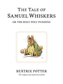 The Tale of Samuel Whiskers or the Roly-Poly Pudding : The original and authorized edition by Beatrix Potter