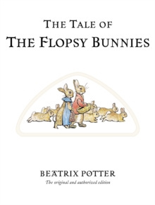 The Tale of The Flopsy Bunnies : The original and authorized edition by Beatrix Potter
