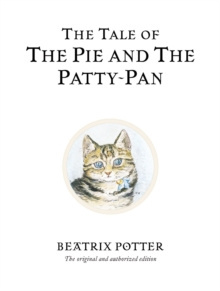 The Tale of The Pie and The Patty-Pan : The original and authorized edition by Beatrix Potter