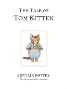 The Tale of Tom Kitten : The original and authorized edition by Beatrix Potter