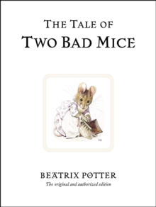 The Tale of Two Bad Mice : The original and authorized edition by Beatrix Potter