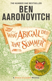 What Abigail Did That Summer : A Rivers Of London Novella by Ben Aaronovitch