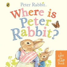 Where is Peter Rabbit? : Lift the Flap Book by Beatrix Potter