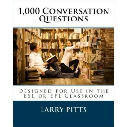 1,000 Conversation Questions: Designed for Use in the ESL or EFL Classroom by Larry W Pitts