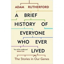 A Brief History of Everyone Who Ever Lived : The Stories in Our Genes by Adam Rutherford