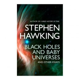 Black Holes And Baby Universes And Other Essays by Stephen Hawking