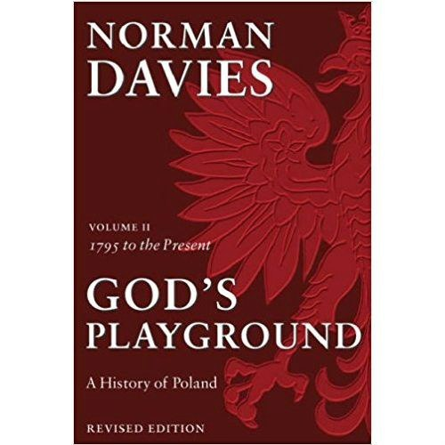 God's Playground A History of Poland : Volume II: 1795 to the Present by Norman Davies