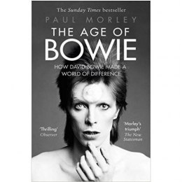 The Age of Bowie : How David Bowie Made a World of Difference by Paul Morley
