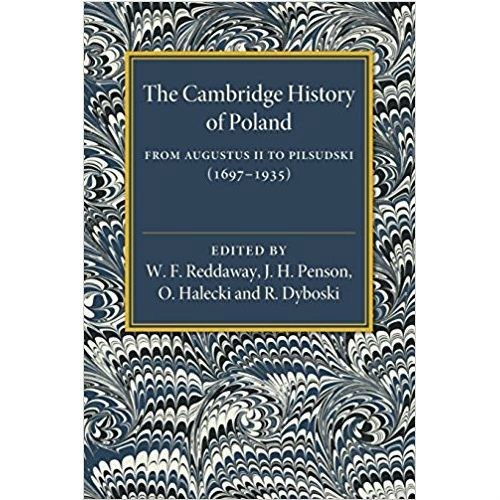 The Cambridge History of Poland : From Augustus II to Pilsudski (1697-1935)