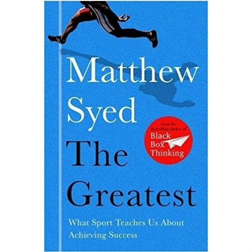 The Greatest : What Sport Teaches Us About Achieving Success by Matthew Syed
