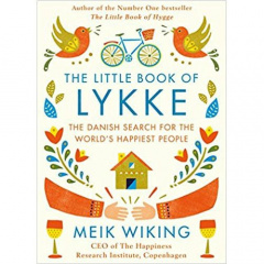 The Little Book of Lykke : The Danish Search for the World's Happiest People by Meik Wiking