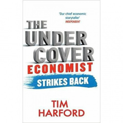 The Undercover Economist Strikes Back : How to Run or Ruin an Economy by Tim Harford
