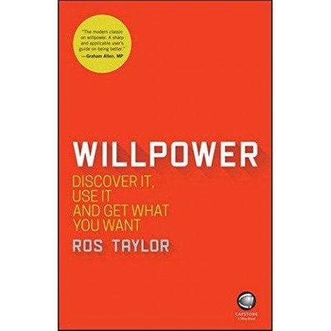 Willpower : Discover It, Use It and Get What You Want by Ros Taylor