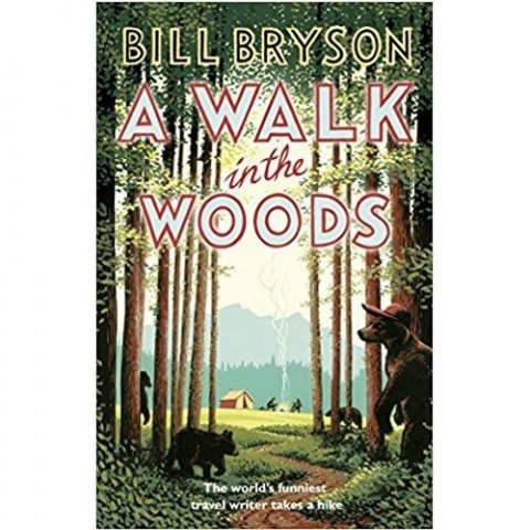 A Walk In The Woods : The World's Funniest Travel Writer Takes a Hike by Bill Bryson