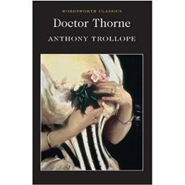 Doctor Thorne : A Barsetshire Novel by Anthony Trollope