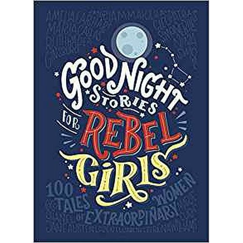 Good Night Stories for Rebel Girls by Elena Favilli, Francesca Cavallo