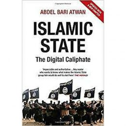 Islamic State : The Digital Caliphate by Abdel-Bari Atwan