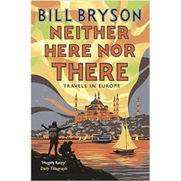 Neither Here, Nor There : Travels in Europe by Bill Bryson