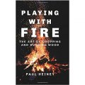 Playing with Fire : The Art of Chopping and Burning Wood by Paul Heiney