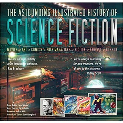 The Astounding Illustrated History of Science Fiction by Dave Golder, Jess Nevins, Russ Thorne, Sarah Dobbs