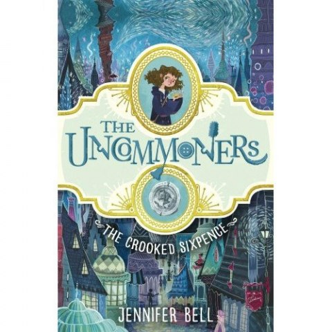 The Crooked Sixpence (the uncommoners) by Jennifer Bell