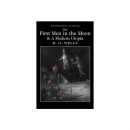 The First Men in the Moon and A Modern Utopia by H.G. Wells