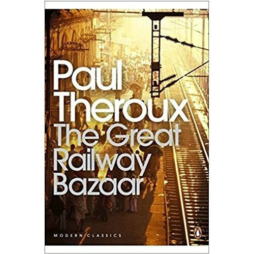 The Great Railway Bazaar : By Train Through Asia by Paul Theroux