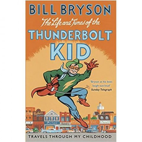 The Life And Times Of The Thunderbolt Kid : Travels Through my Childhood by Bill Bryson