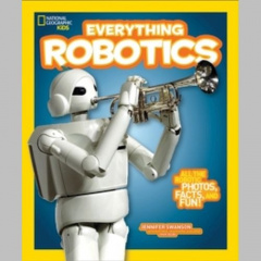 Everything Robotics : All the Photos, Facts, and Fun to Make You Race for Robots by Jennifer Swanson