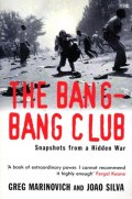 The Bang-Bang Club : Snapshots from a Hidden War by Greg Marinovich, Joao Silva