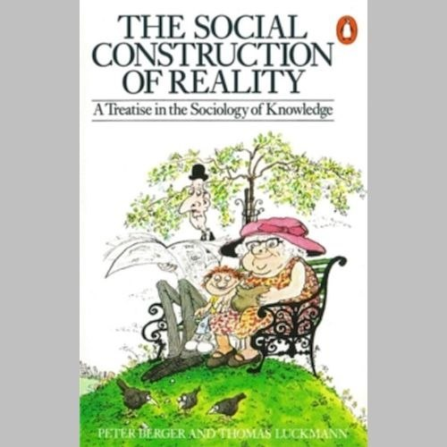 The Social Construction of Reality : A Treatise in the Sociology of Knowledge by Peter L. Berger, Thomas Luckmann