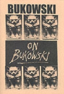 Bukowski on Bukowski : Bukowski in His Own Words by Charles Bukowski