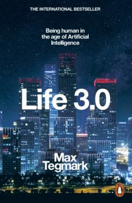 Life 3.0 : Being Human in the Age of Artificial Intelligence by Max Tegmark