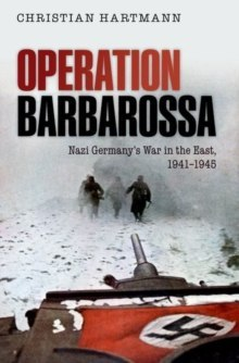 Operation Barbarossa : Nazi Germany's War in the East, 1941-1945 by Christian Hartmann