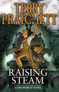 Raising Steam : (Discworld novel 40) by Terry Pratchett