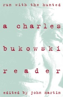Run With the Hunted : Charles Bukowski Reader, A by Charles Bukowski