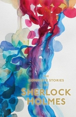 Sherlock Holmes: The Complete Stories by Sir Arthur Conan Doyle